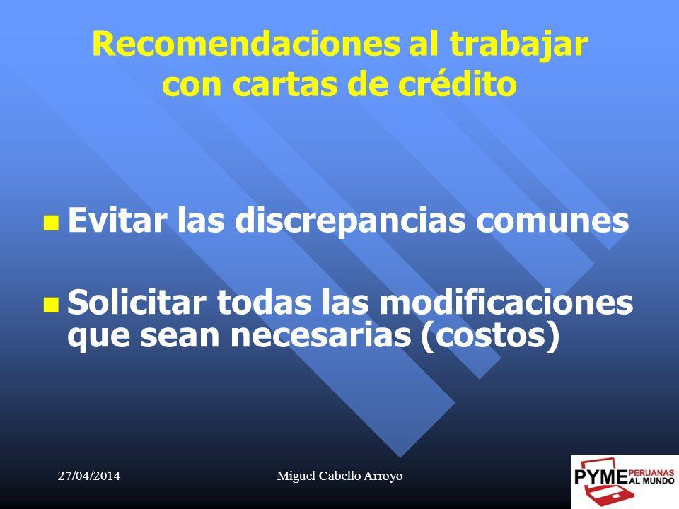 27/04/2014Miguel Cabello Arroyo45 Evitar las discrepancias comunes Solicitar todas las modificaciones que sean necesarias (costos) Recomendaciones al