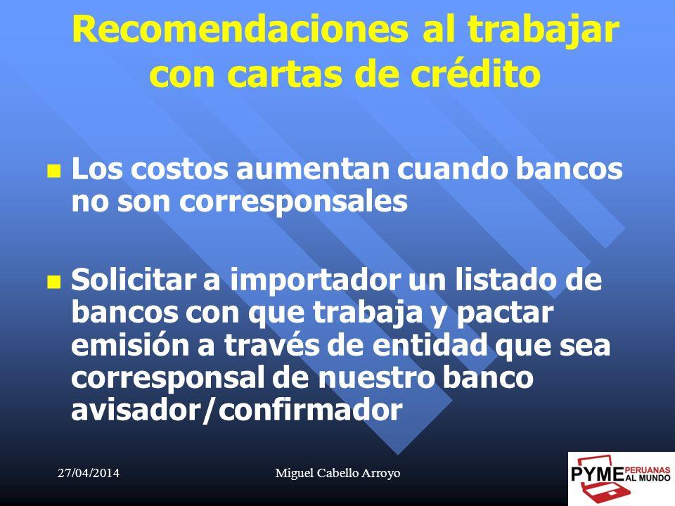 27/04/2014Miguel Cabello Arroyo46 Los costos aumentan cuando bancos no son corresponsales Solicitar a importador un listado de bancos con que trabaja
