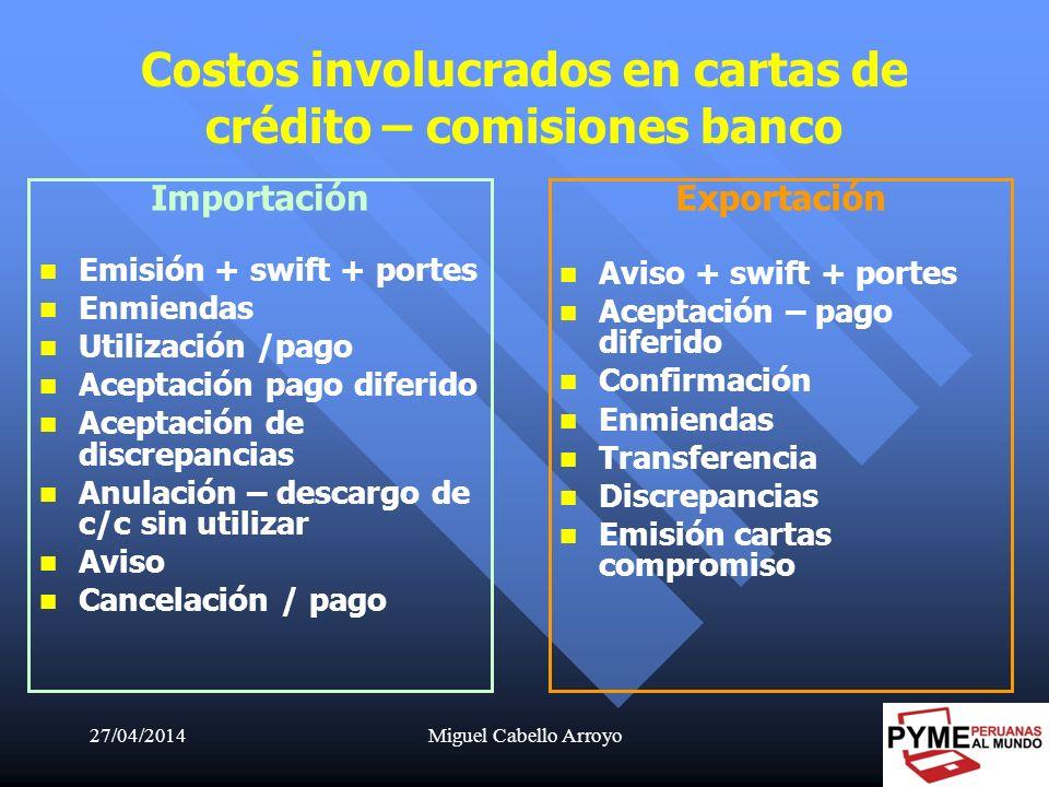 27/04/2014Miguel Cabello Arroyo48 Costos involucrados en cartas de crédito – comisiones banco Importación Emisión + swift + portes Enmiendas Utilizaci