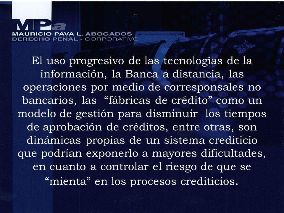 El uso progresivo de las tecnologías de la información, la Banca a distancia, las operaciones por medio de corresponsales no bancarios, las fábricas d