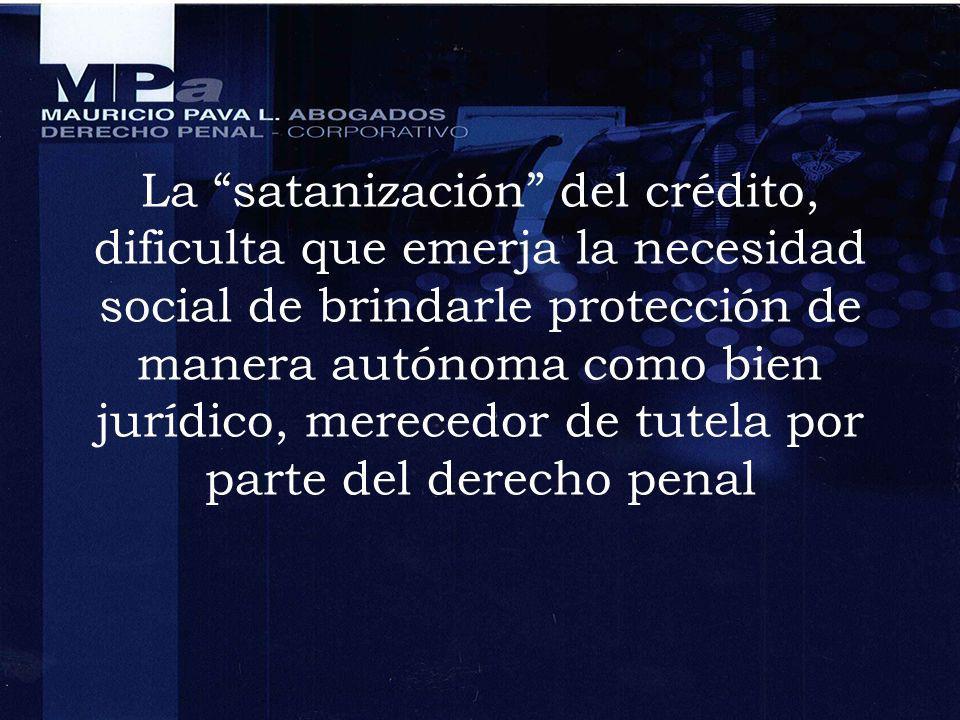 La satanización del crédito, dificulta que emerja la necesidad social de brindarle protección de manera autónoma como bien jurídico, merecedor de tute