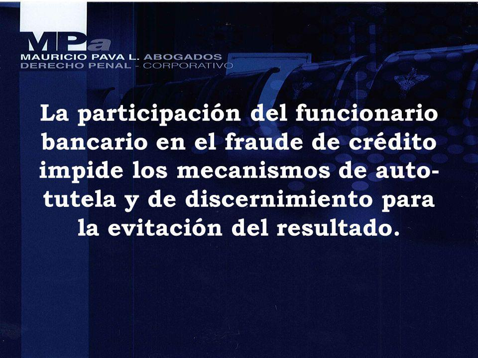 La participación del funcionario bancario en el fraude de crédito impide los mecanismos de auto- tutela y de discernimiento para la evitación del resu