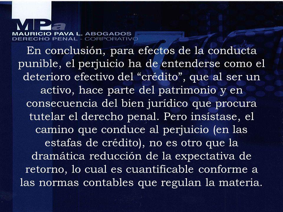 En conclusión, para efectos de la conducta punible, el perjuicio ha de entenderse como el deterioro efectivo del crédito, que al ser un activo, hace p