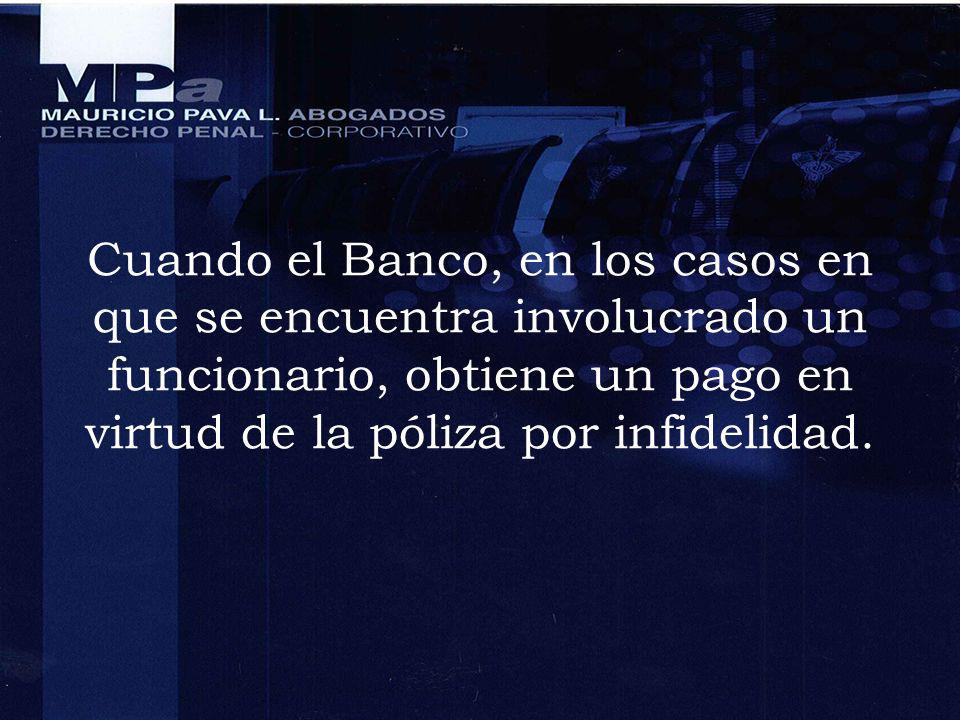 Cuando el Banco, en los casos en que se encuentra involucrado un funcionario, obtiene un pago en virtud de la póliza por infidelidad.