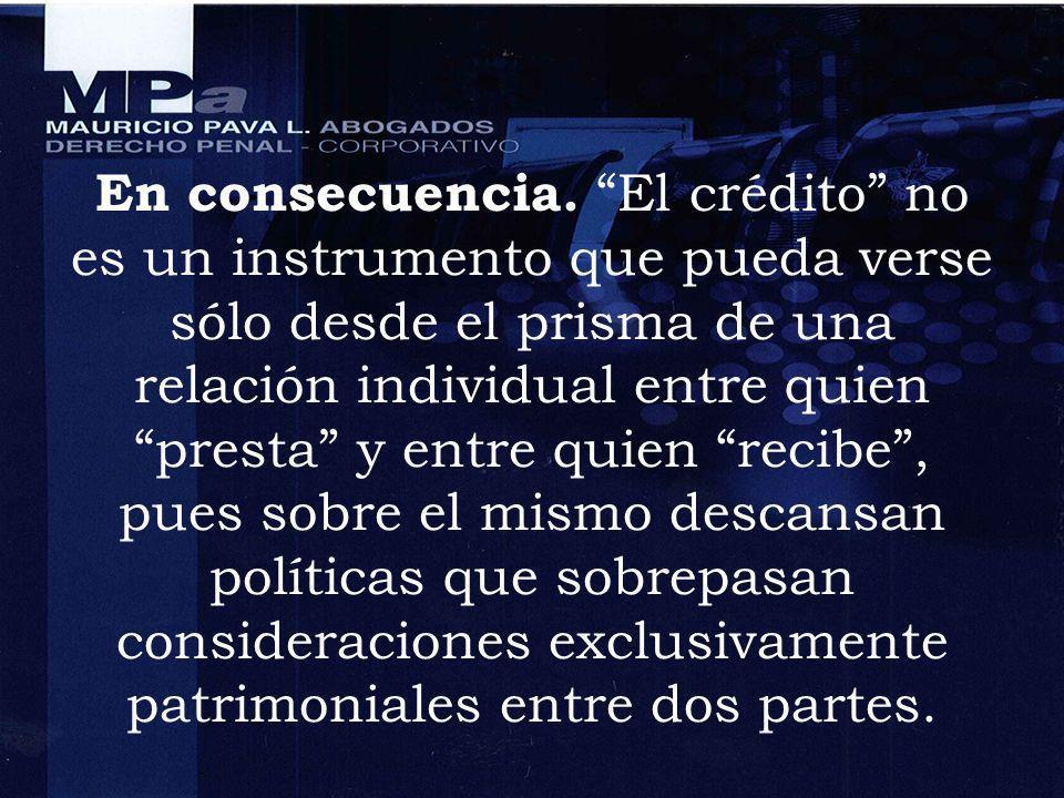 La satanización del crédito, dificulta que emerja la necesidad social de brindarle protección de manera autónoma como bien jurídico, merecedor de tutela por parte del derecho penal