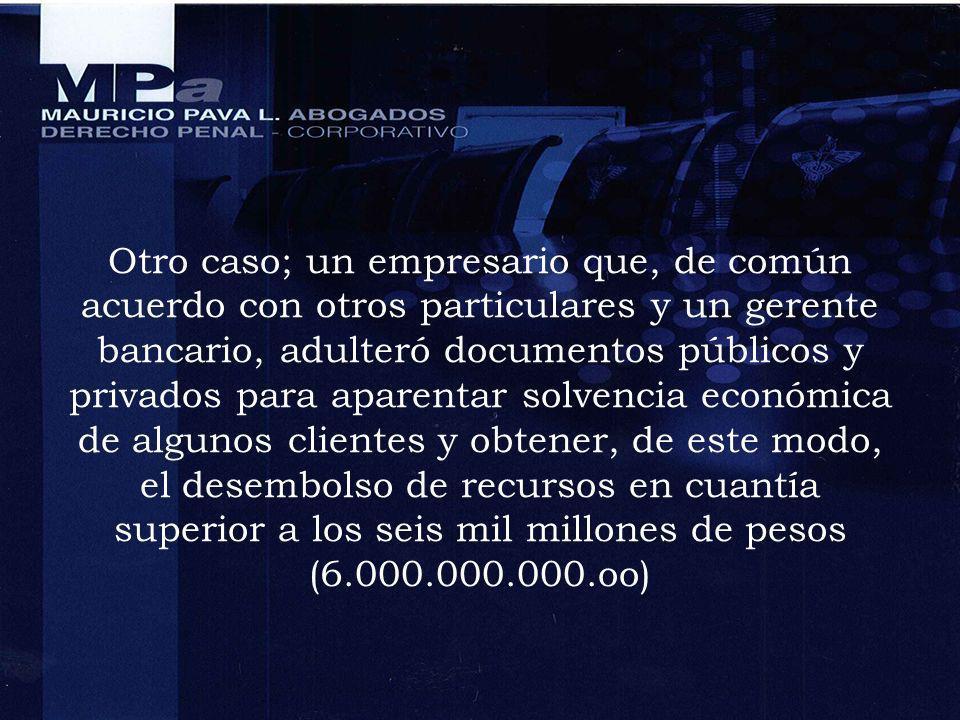 Otro caso; un empresario que, de común acuerdo con otros particulares y un gerente bancario, adulteró documentos públicos y privados para aparentar so