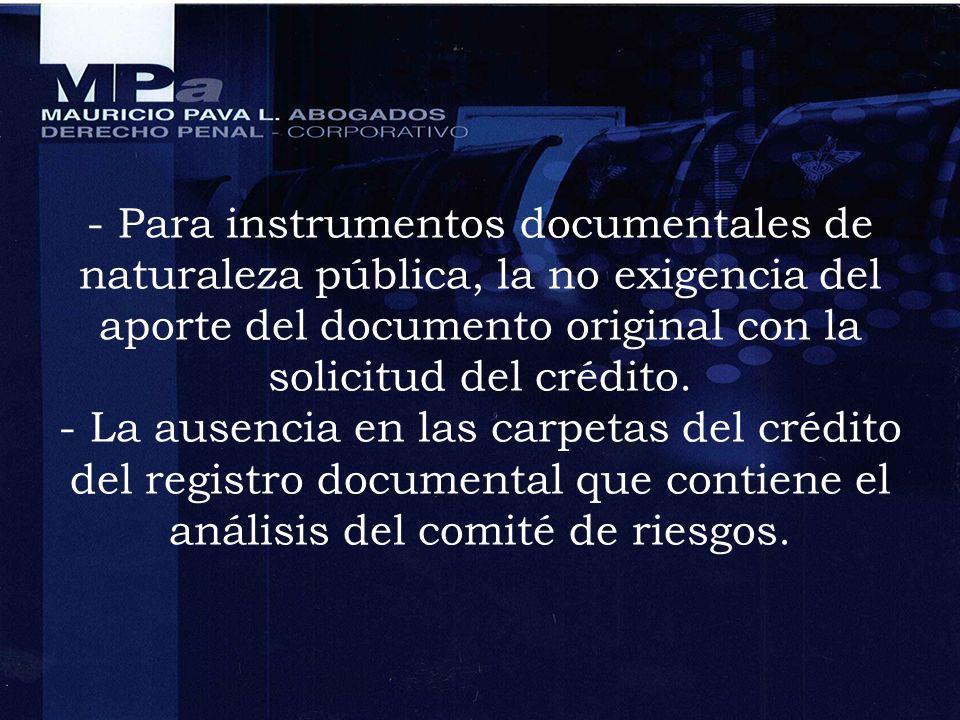 - Para instrumentos documentales de naturaleza pública, la no exigencia del aporte del documento original con la solicitud del crédito. - La ausencia