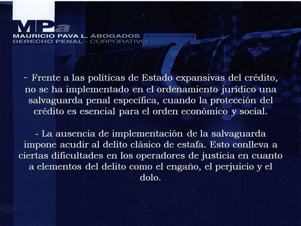 - Frente a las políticas de Estado expansivas del crédito, no se ha implementado en el ordenamiento jurídico una salvaguarda penal específica, cuando
