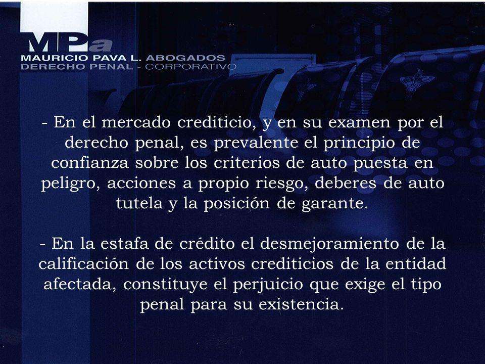 - En el mercado crediticio, y en su examen por el derecho penal, es prevalente el principio de confianza sobre los criterios de auto puesta en peligro