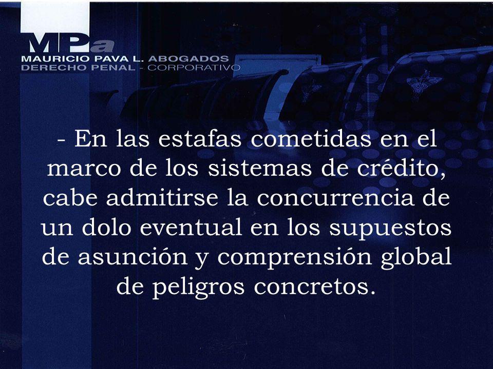 - En las estafas cometidas en el marco de los sistemas de crédito, cabe admitirse la concurrencia de un dolo eventual en los supuestos de asunción y c