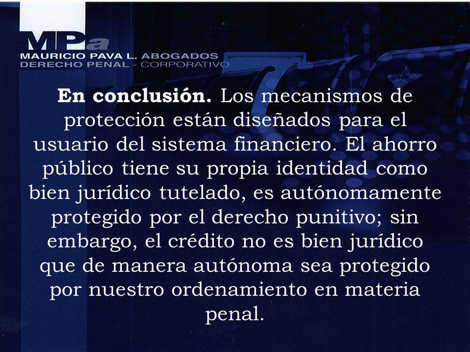En conclusión. Los mecanismos de protección están diseñados para el usuario del sistema financiero. El ahorro público tiene su propia identidad como b