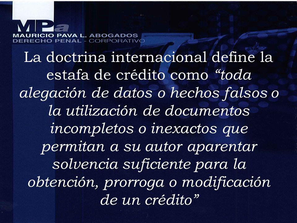 La doctrina internacional define la estafa de crédito como toda alegación de datos o hechos falsos o la utilización de documentos incompletos o inexac