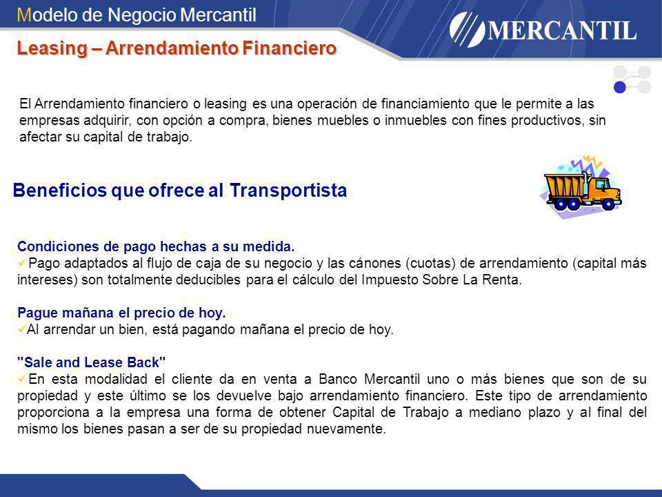 Modelo de Negocio Mercantil Leasing – Arrendamiento Financiero Beneficios que ofrece al Transportista Condiciones de pago hechas a su medida. Pago ada