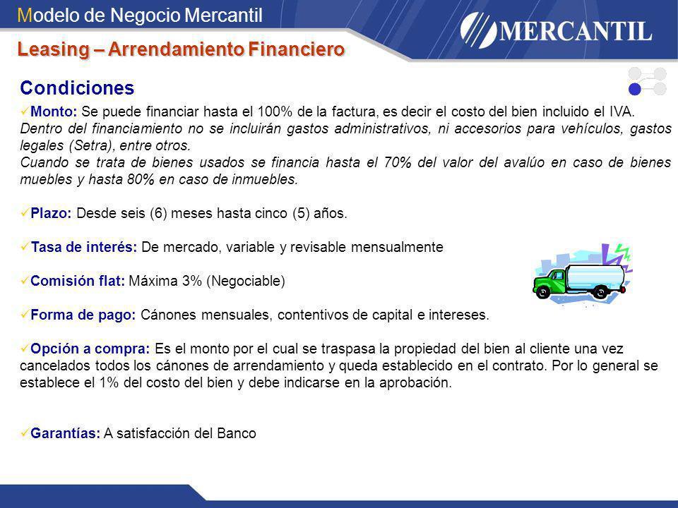 Modelo de Negocio Mercantil Condiciones Monto: Se puede financiar hasta el 100% de la factura, es decir el costo del bien incluido el IVA. Dentro del