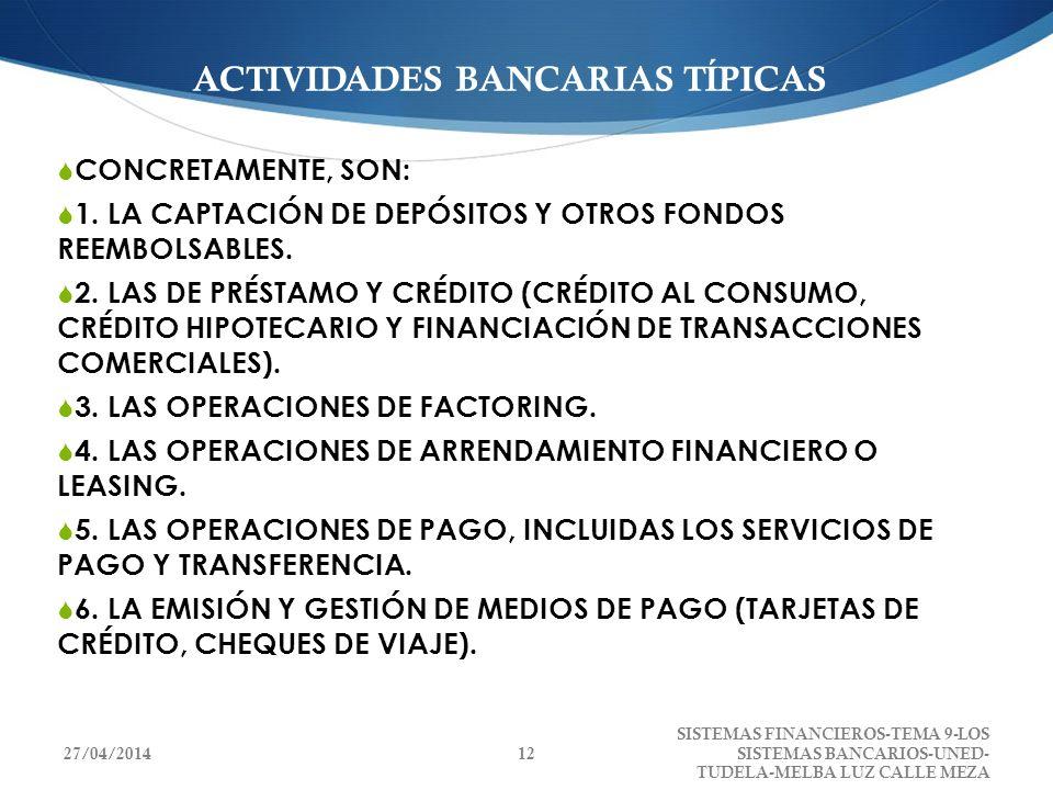 ACTIVIDADES BANCARIAS TÍPICAS CONCRETAMENTE, SON: 1. LA CAPTACIÓN DE DEPÓSITOS Y OTROS FONDOS REEMBOLSABLES. 2. LAS DE PRÉSTAMO Y CRÉDITO (CRÉDITO AL
