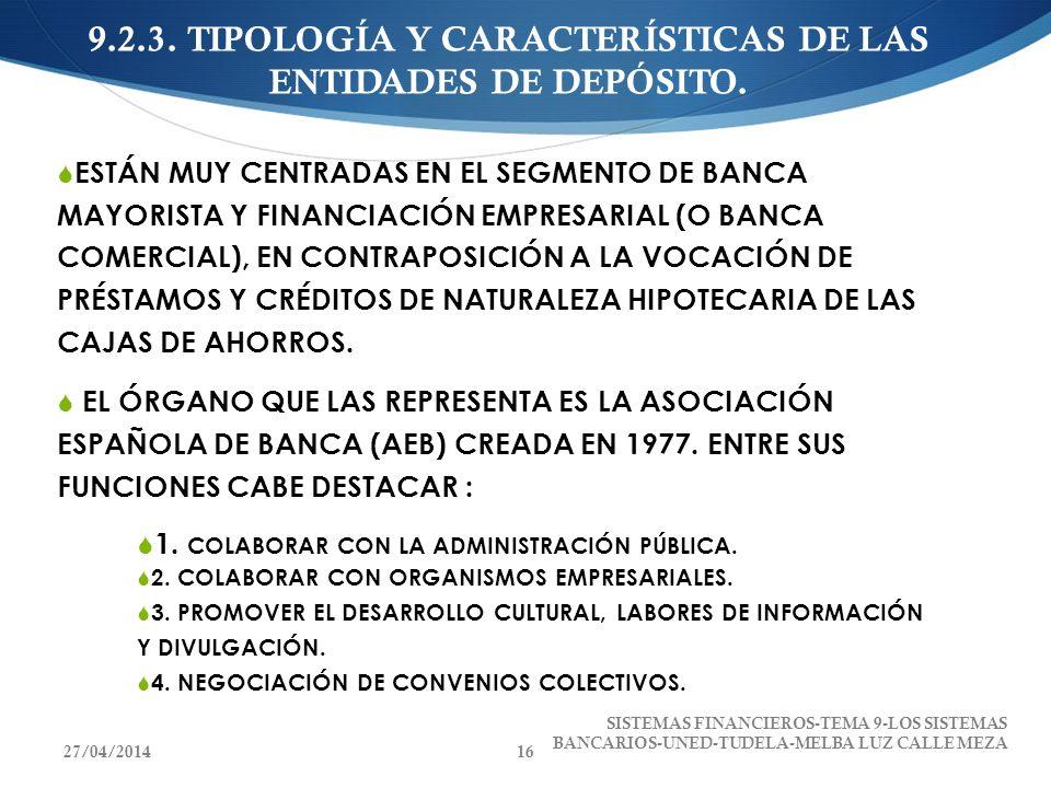9.2.3. TIPOLOGÍA Y CARACTERÍSTICAS DE LAS ENTIDADES DE DEPÓSITO. ESTÁN MUY CENTRADAS EN EL SEGMENTO DE BANCA MAYORISTA Y FINANCIACIÓN EMPRESARIAL (O B