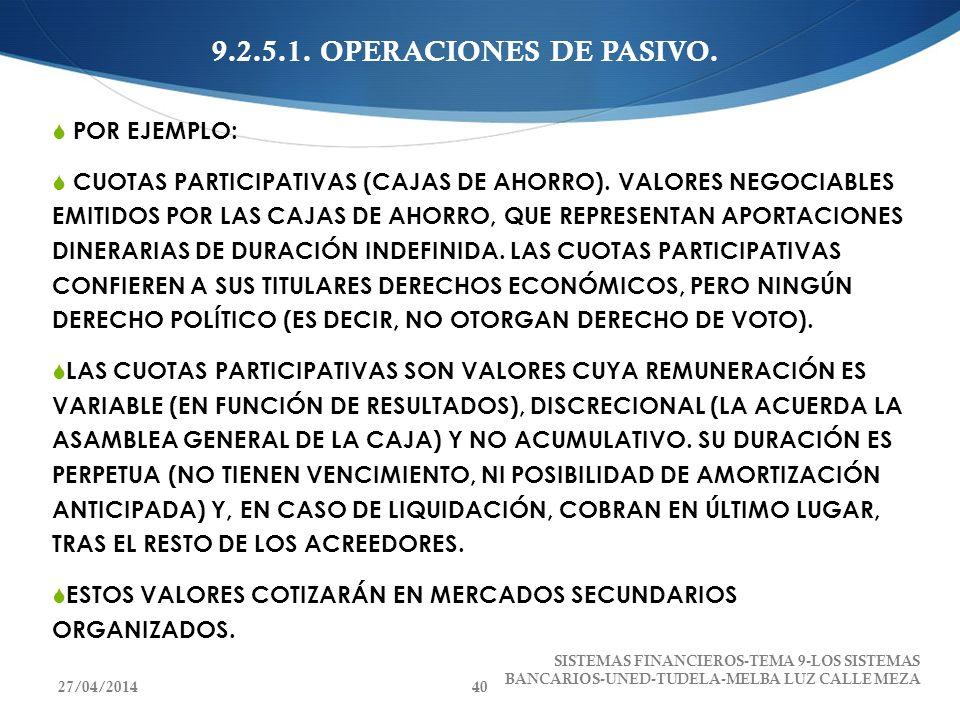 9.2.5.1. OPERACIONES DE PASIVO. POR EJEMPLO: CUOTAS PARTICIPATIVAS (CAJAS DE AHORRO). VALORES NEGOCIABLES EMITIDOS POR LAS CAJAS DE AHORRO, QUE REPRES