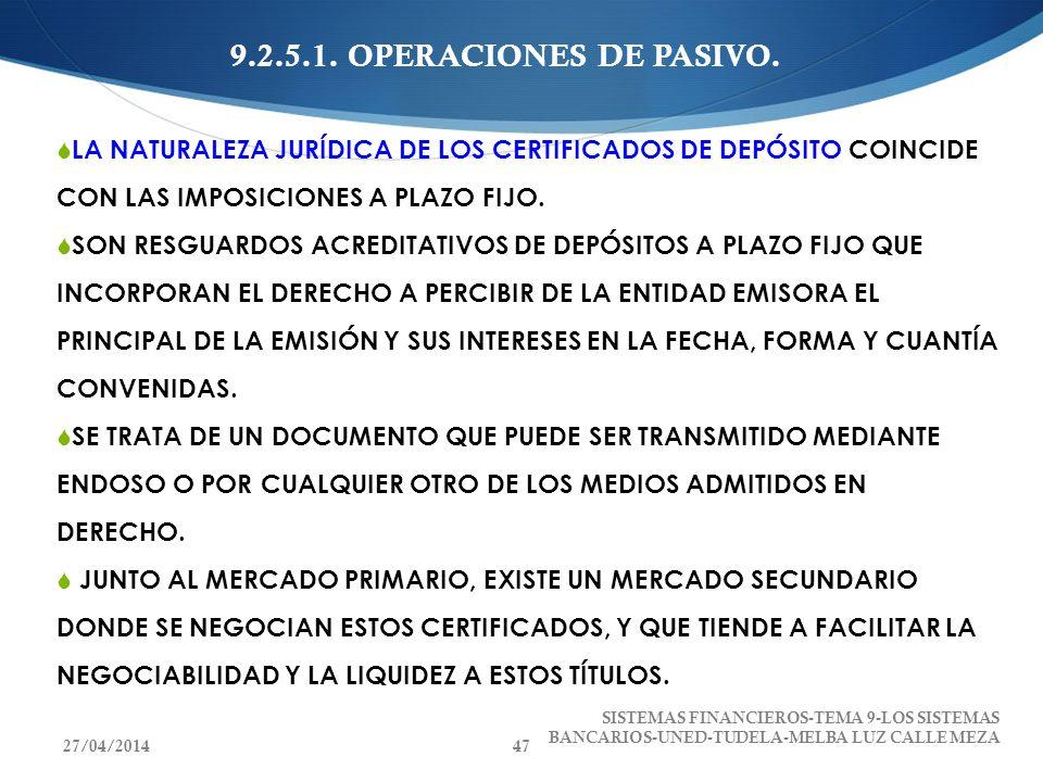 9.2.5.1. OPERACIONES DE PASIVO. LA NATURALEZA JURÍDICA DE LOS CERTIFICADOS DE DEPÓSITO COINCIDE CON LAS IMPOSICIONES A PLAZO FIJO. SON RESGUARDOS ACRE