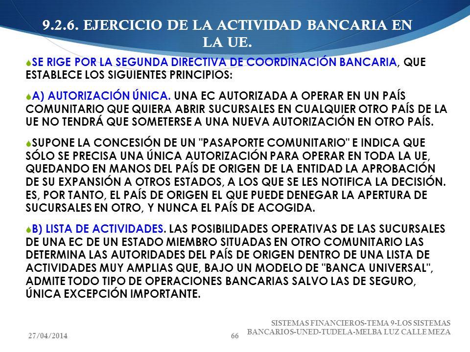 9.2.6. EJERCICIO DE LA ACTIVIDAD BANCARIA EN LA UE. SE RIGE POR LA SEGUNDA DIRECTIVA DE COORDINACIÓN BANCARIA, QUE ESTABLECE LOS SIGUIENTES PRINCIPIOS