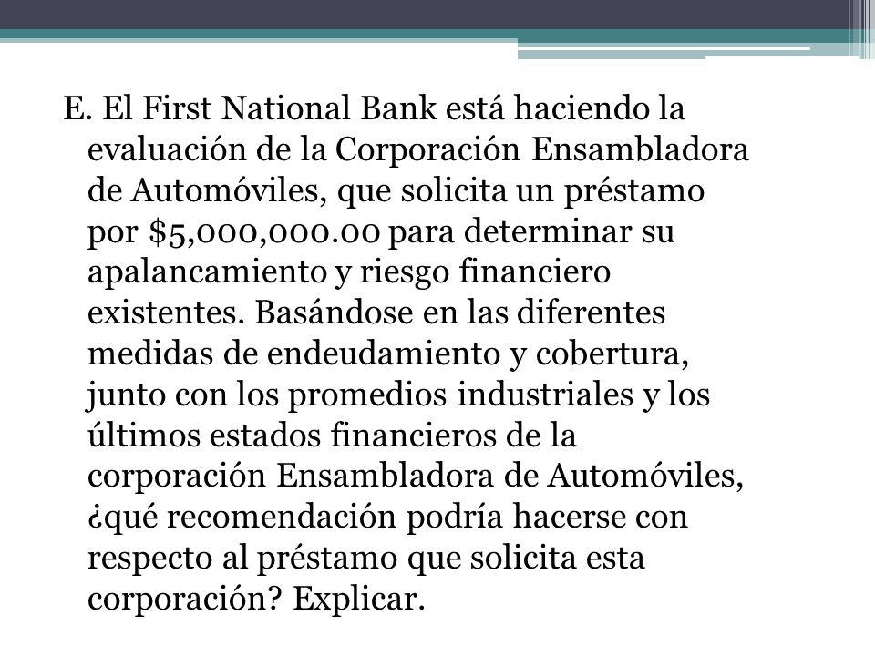 E. El First National Bank está haciendo la evaluación de la Corporación Ensambladora de Automóviles, que solicita un préstamo por $5,000,000.00 para d