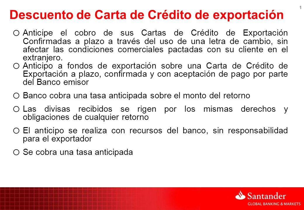 1 Descuento de Carta de Crédito de exportación o Anticipe el cobro de sus Cartas de Crédito de Exportación Confirmadas a plazo a través del uso de una