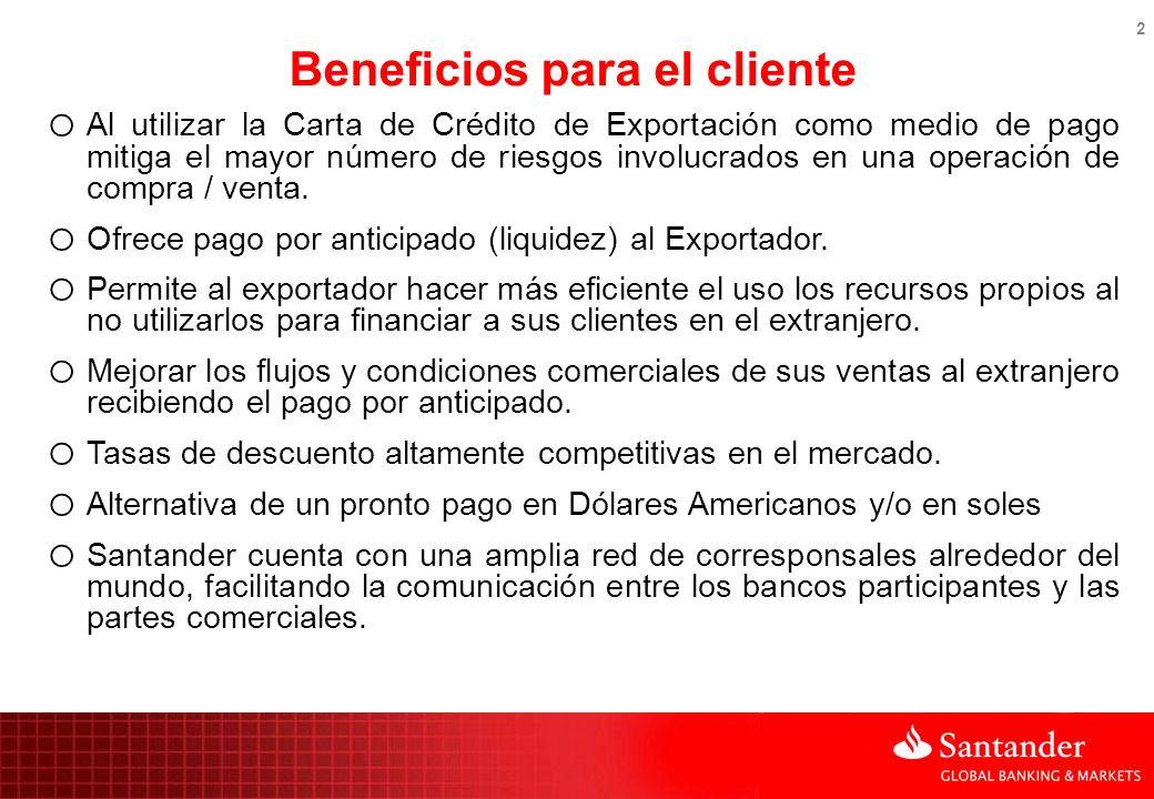 2 CONFIRMING IMPORT Beneficios para el cliente o Al utilizar la Carta de Crédito de Exportación como medio de pago mitiga el mayor número de riesgos i