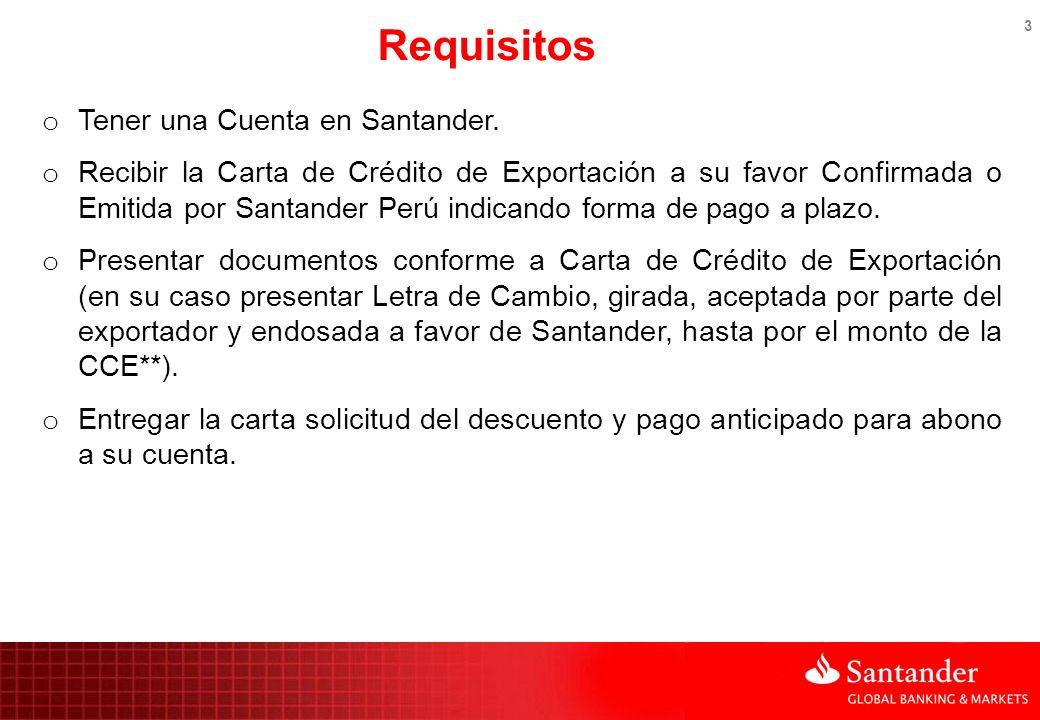 3 Requisitos o Tener una Cuenta en Santander. o Recibir la Carta de Crédito de Exportación a su favor Confirmada o Emitida por Santander Perú indicand