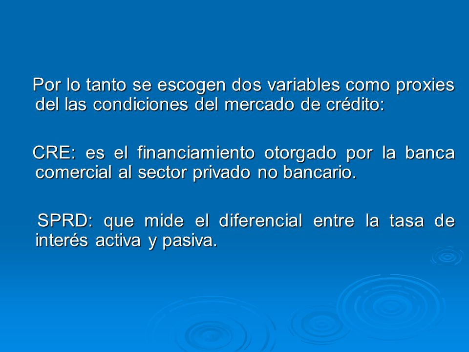 Por lo tanto se escogen dos variables como proxies del las condiciones del mercado de crédito: Por lo tanto se escogen dos variables como proxies del