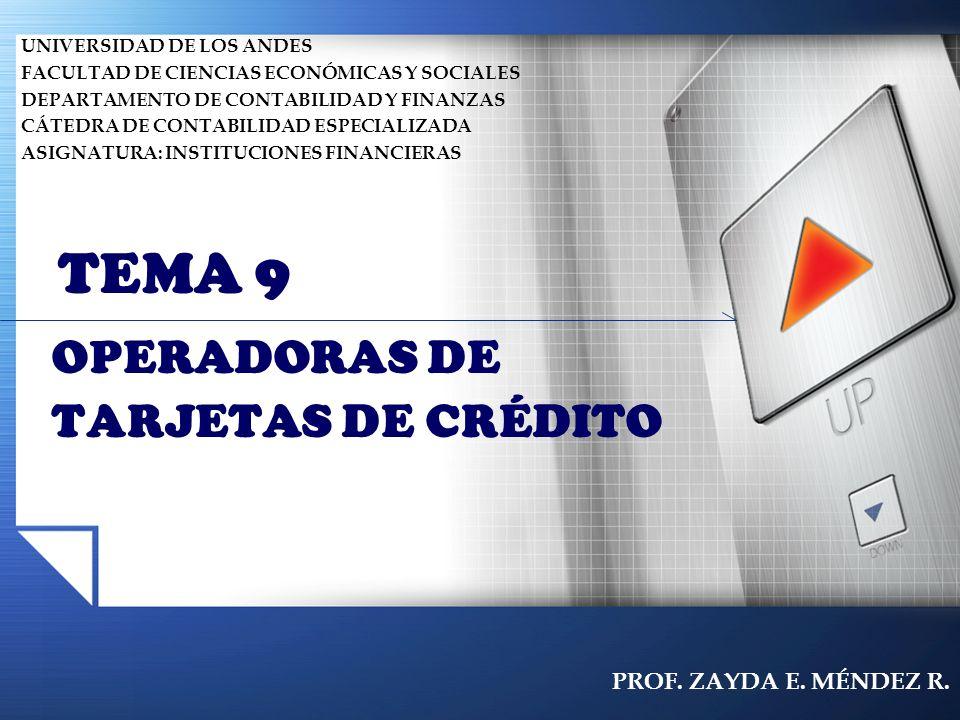 OPERADORAS DE TARJETAS DE CRÉDITO TEMA 9 UNIVERSIDAD DE LOS ANDES FACULTAD DE CIENCIAS ECONÓMICAS Y SOCIALES DEPARTAMENTO DE CONTABILIDAD Y FINANZAS C
