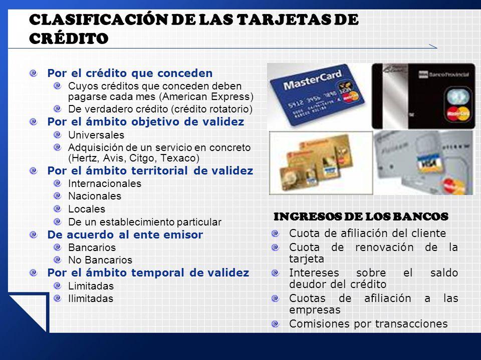 CLASIFICACIÓN DE LAS TARJETAS DE CRÉDITO Por el crédito que conceden Cuyos créditos que conceden deben pagarse cada mes (American Express) De verdader
