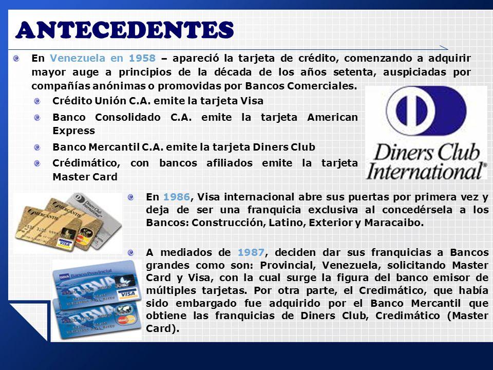 ANTECEDENTES En Venezuela en 1958 – apareció la tarjeta de crédito, comenzando a adquirir mayor auge a principios de la década de los años setenta, au