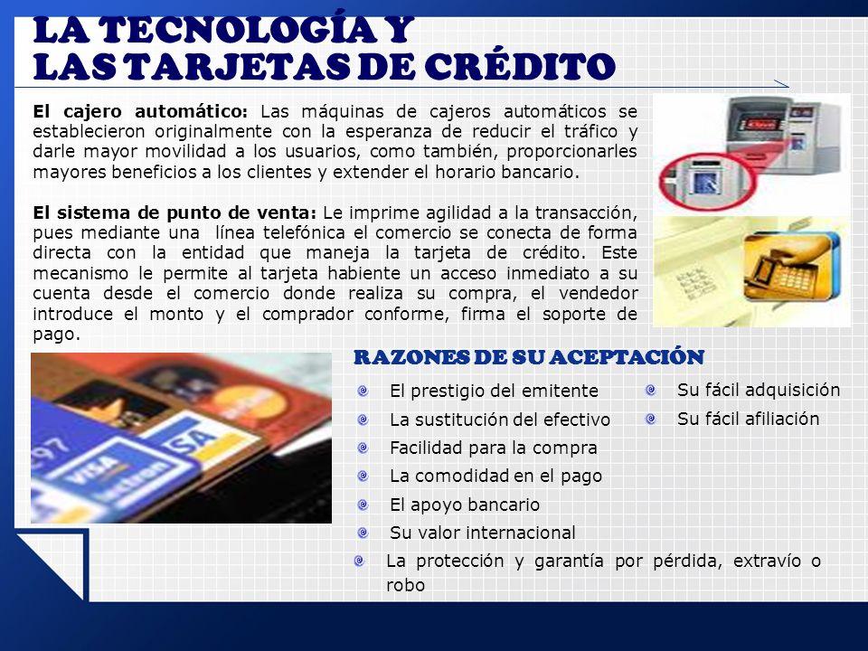 LA TECNOLOGÍA Y LAS TARJETAS DE CRÉDITO El cajero automático: Las máquinas de cajeros automáticos se establecieron originalmente con la esperanza de r