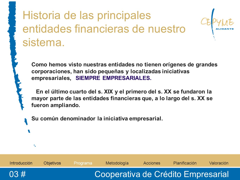 Historia de las principales entidades financieras de nuestro sistema. Como hemos visto nuestras entidades no tienen orígenes de grandes corporaciones,
