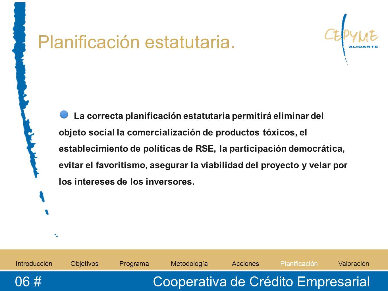 Planificación estatutaria. IntroducciónObjetivosProgramaMetodologíaAccionesPlanificaciónValoración 06 # Cooperativa de Crédito Empresarial La correcta