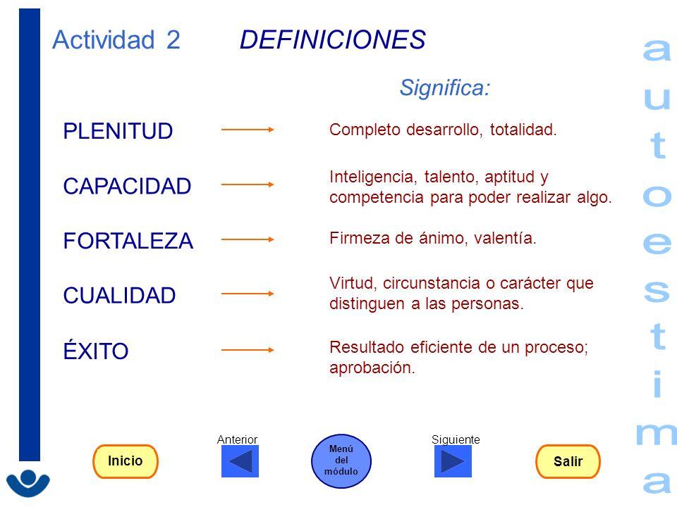 Actividad 2 DEFINICIONES ÉXITO CAPACIDAD PLENITUD CUALIDAD FORTALEZA Completo desarrollo, totalidad. Inteligencia, talento, aptitud y competencia para