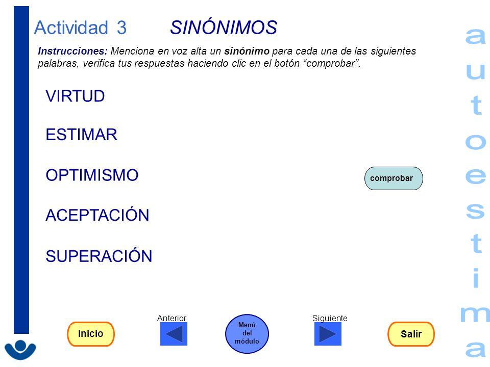 Actividad 3 SINÓNIMOS Instrucciones: Menciona en voz alta un sinónimo para cada una de las siguientes palabras, verifica tus respuestas haciendo clic