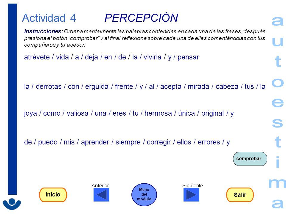 Actividad 4 PERCEPCIÓN atrévete / vida / a / deja / en / de / la / vivirla / y / pensar la / derrotas / con / erguida / frente / y / al / acepta / mir