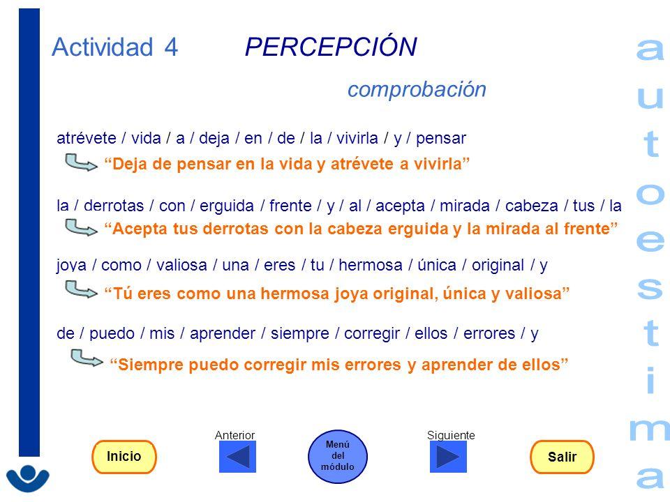 Actividad 4 PERCEPCIÓN atrévete / vida / a / deja / en / de / la / vivirla / y / pensar Deja de pensar en la vida y atrévete a vivirla la / derrotas /
