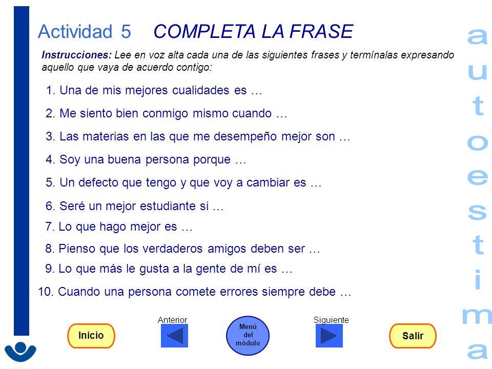Actividad 5 COMPLETA LA FRASE Instrucciones: Lee en voz alta cada una de las siguientes frases y termínalas expresando aquello que vaya de acuerdo con