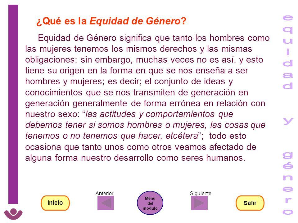 ¿Qué es la Equidad de Género? Equidad de Género significa que tanto los hombres como las mujeres tenemos los mismos derechos y las mismas obligaciones
