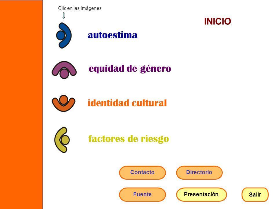 autoestima equidad de género identidad cultural factores de riesgo Clic en las imágenes INICIO Salir ContactoDirectorio Presentación Fuente
