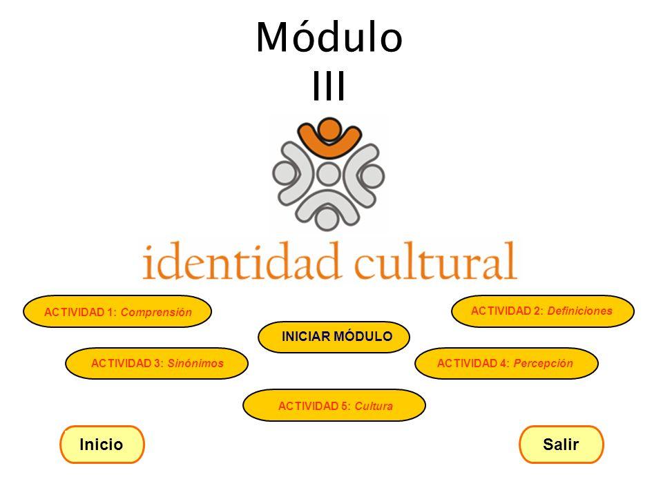 Módulo III ACTIVIDAD 1: Comprensión ACTIVIDAD 2: Definiciones ACTIVIDAD 3: Sinónimos ACTIVIDAD 4: Percepción ACTIVIDAD 5: Cultura INICIAR MÓDULO Inici