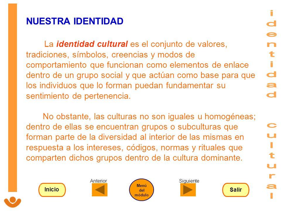 NUESTRA IDENTIDAD La identidad cultural es el conjunto de valores, tradiciones, símbolos, creencias y modos de comportamiento que funcionan como eleme