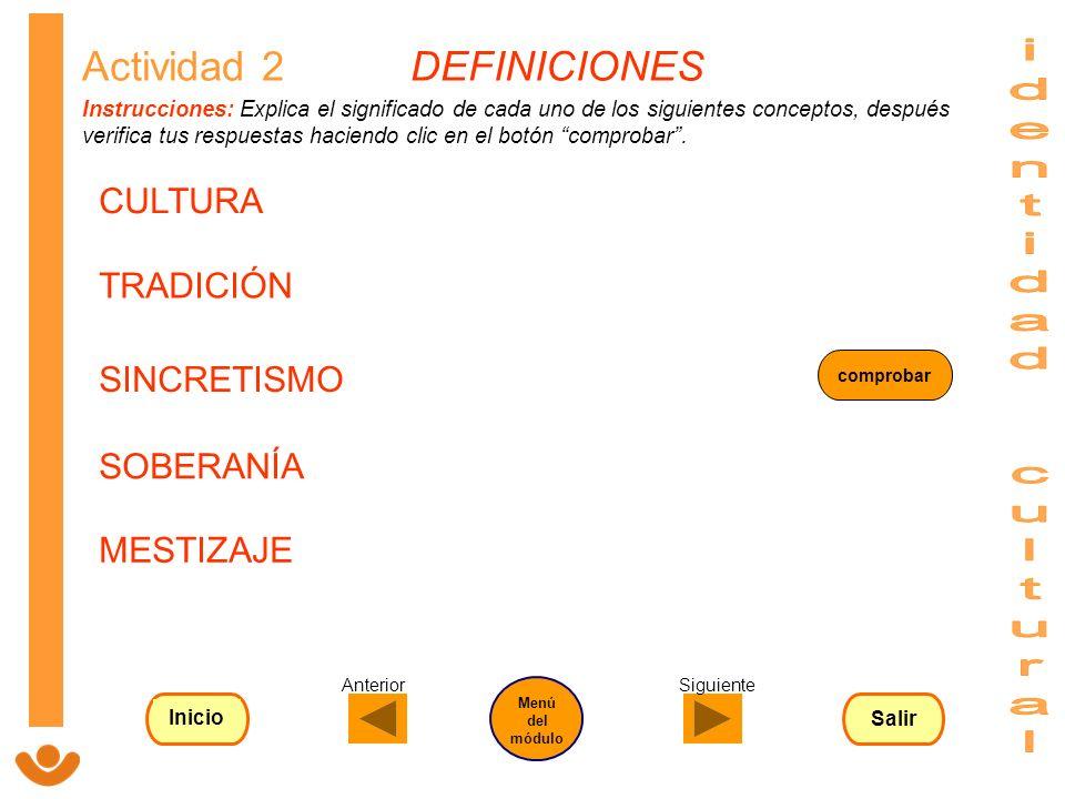 MESTIZAJE TRADICIÓN CULTURA SOBERANÍA SINCRETISMO Actividad 2 DEFINICIONES Instrucciones: Explica el significado de cada uno de los siguientes concept