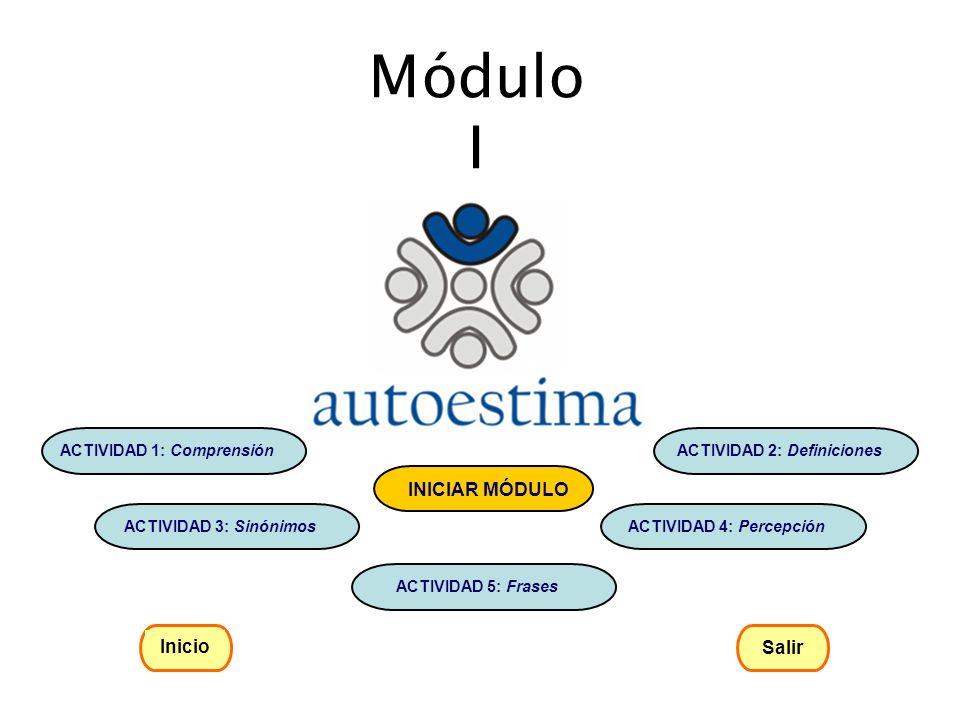 Módulo I ACTIVIDAD 1: Comprensión ACTIVIDAD 2: Definiciones ACTIVIDAD 3: Sinónimos ACTIVIDAD 4: Percepción ACTIVIDAD 5: Frases INICIAR MÓDULO Inicio S