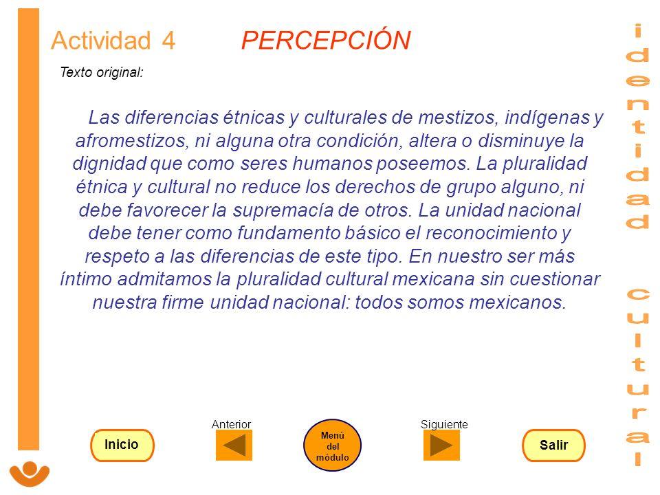 Actividad 4 PERCEPCIÓN Texto original: Las diferencias étnicas y culturales de mestizos, indígenas y afromestizos, ni alguna otra condición, altera o