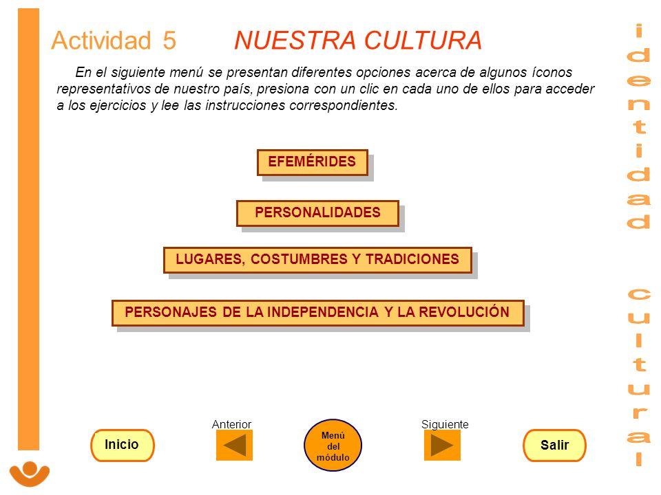 Actividad 5 NUESTRA CULTURA En el siguiente menú se presentan diferentes opciones acerca de algunos íconos representativos de nuestro país, presiona c