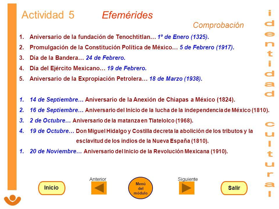Actividad 5 Efemérides 1.Aniversario de la fundación de Tenochtitlan… 1º de Enero (1325). 2.Promulgación de la Constitución Política de México… 5 de F