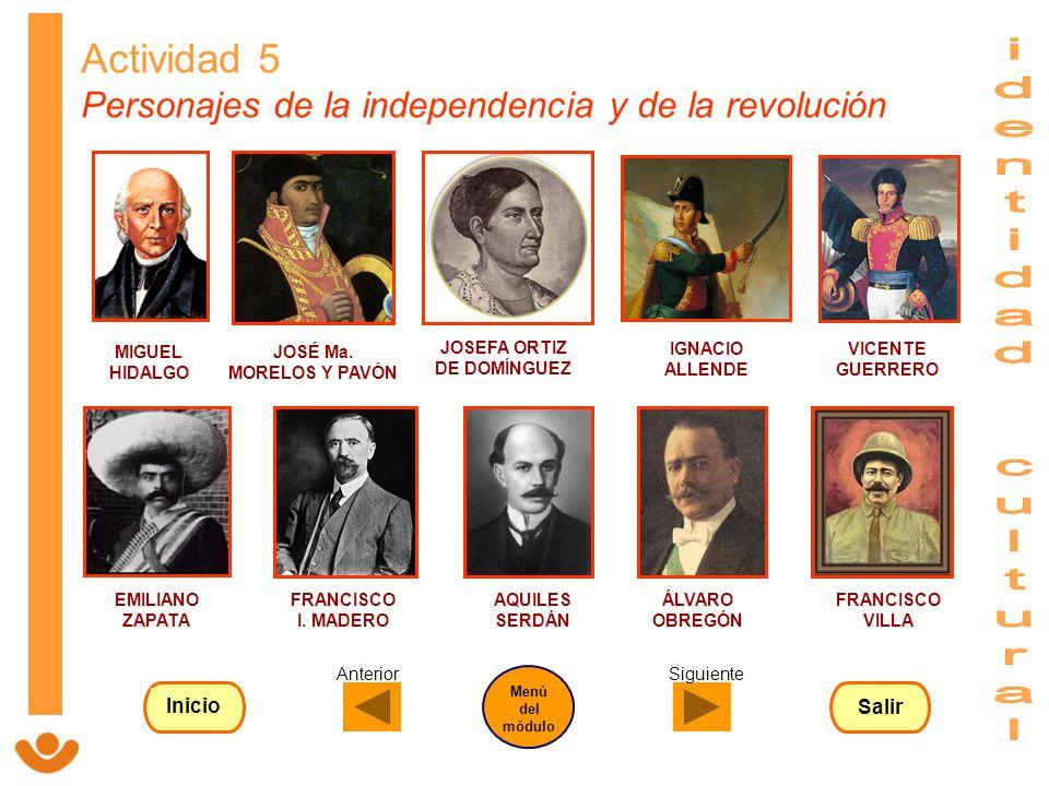 Actividad 5 Personajes de la independencia y de la revolución MIGUEL HIDALGO JOSÉ Ma. MORELOS Y PAVÓN JOSEFA ORTIZ DE DOMÍNGUEZ IGNACIO ALLENDE VICENT