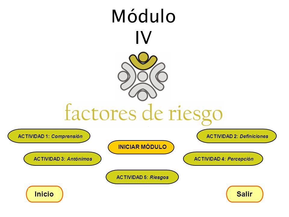 Módulo IV ACTIVIDAD 1: Comprensión ACTIVIDAD 2: Definiciones ACTIVIDAD 3: Antónimos ACTIVIDAD 4: Percepción ACTIVIDAD 5: Riesgos INICIAR MÓDULO Inicio